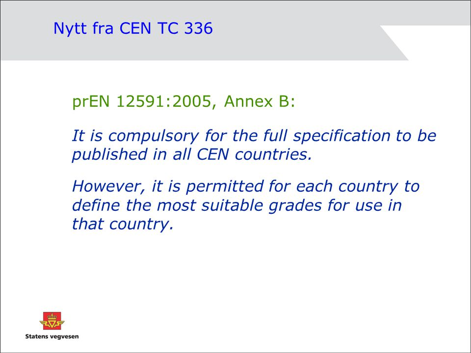 Nytt fra CEN TC 336 prEN 12591:2005, Annex B: It is compulsory for the full specification to be published in all CEN countries.