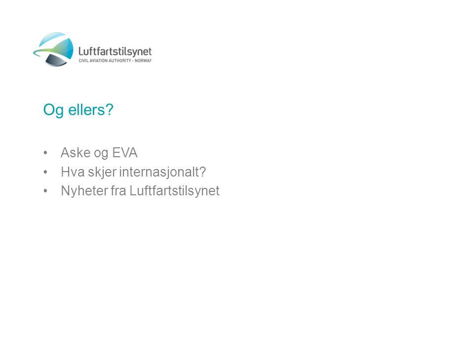 Og ellers? •Aske og EVA •Hva skjer internasjonalt? •Nyheter fra Luftfartstilsynet