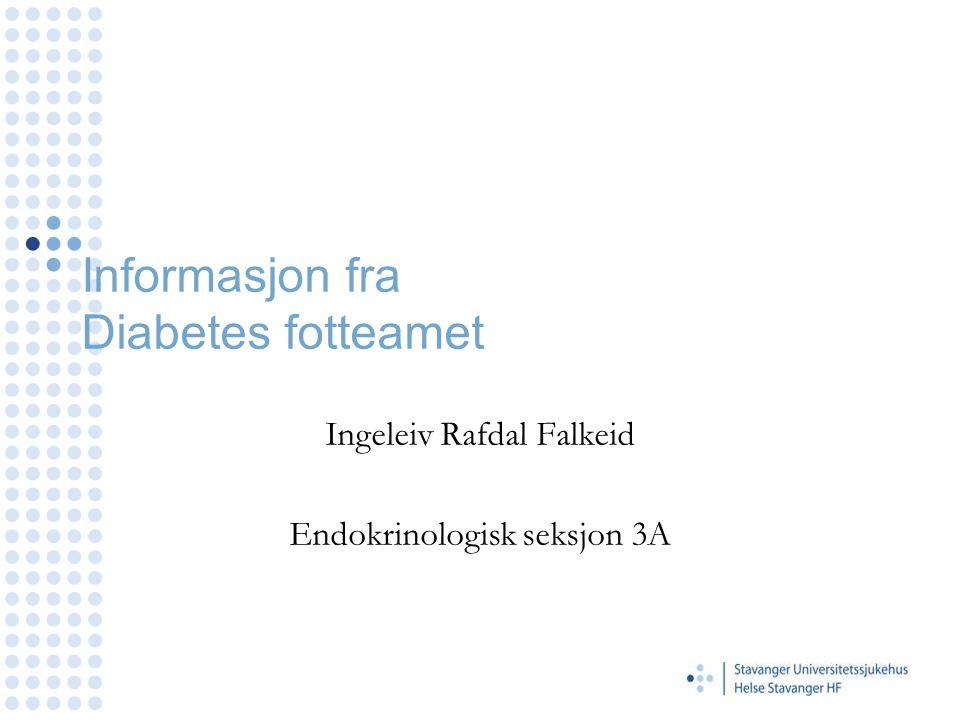 Informasjon fra Diabetes fotteamet Ingeleiv Rafdal Falkeid Endokrinologisk seksjon 3A