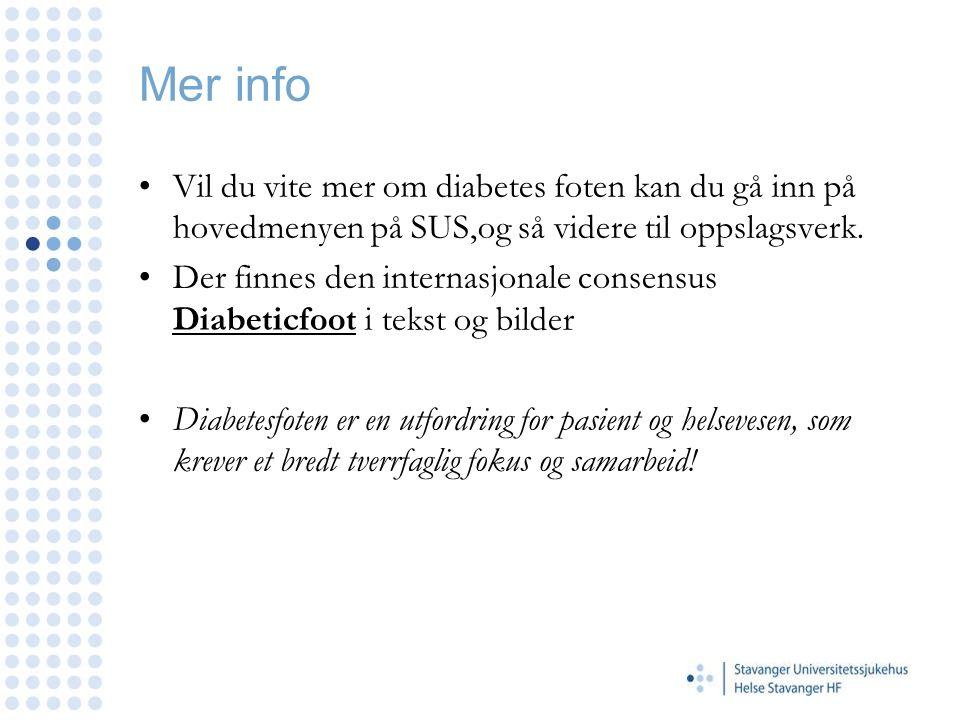 Mer info •Vil du vite mer om diabetes foten kan du gå inn på hovedmenyen på SUS,og så videre til oppslagsverk. •Der finnes den internasjonale consensu