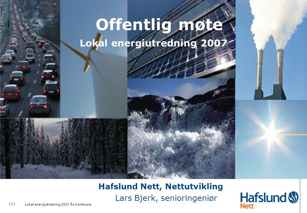  1  Lokal energiutredning 2007 Ås kommune Offentlig møte Lokal energiutredning 2007 Hafslund Nett, Nettutvikling Lars Bjerk, senioringeniør