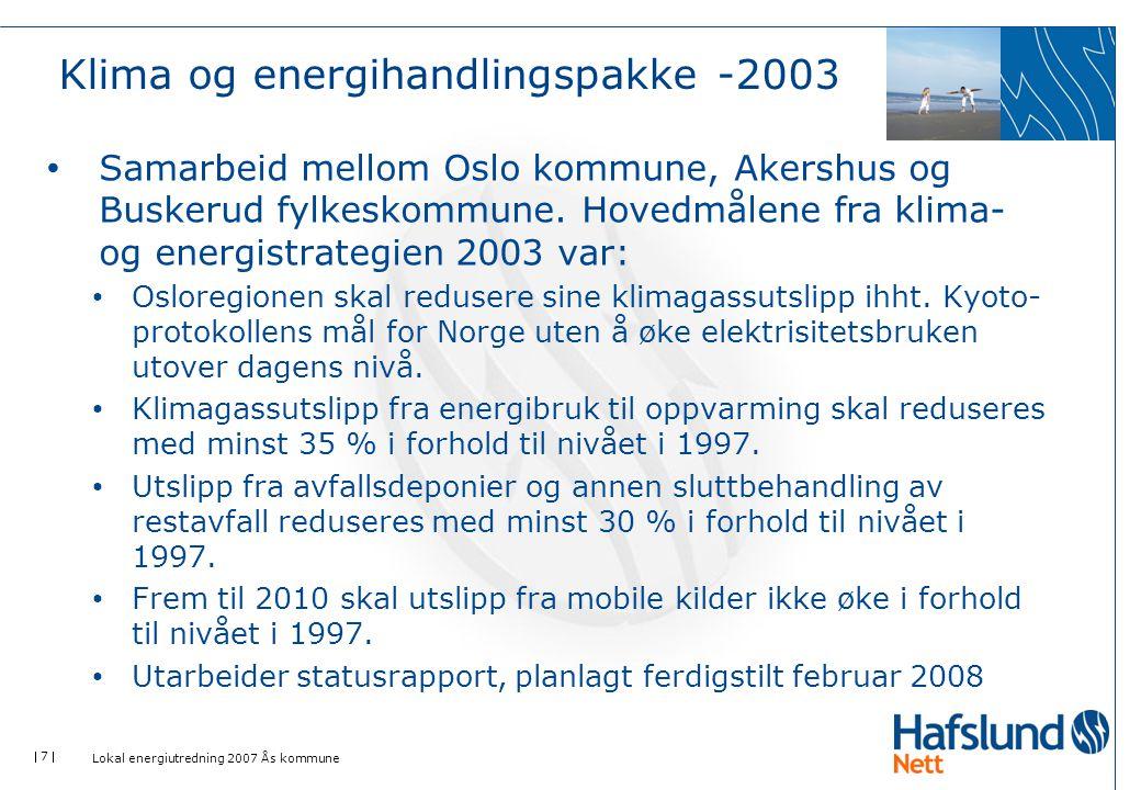  7  Lokal energiutredning 2007 Ås kommune Klima og energihandlingspakke -2003 • Samarbeid mellom Oslo kommune, Akershus og Buskerud fylkeskommune. H