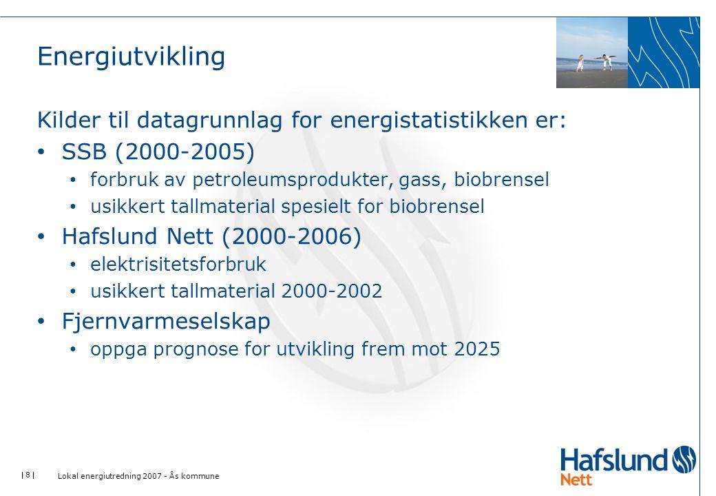  8  Energiutvikling Kilder til datagrunnlag for energistatistikken er: • SSB (2000-2005) • forbruk av petroleumsprodukter, gass, biobrensel • usikke