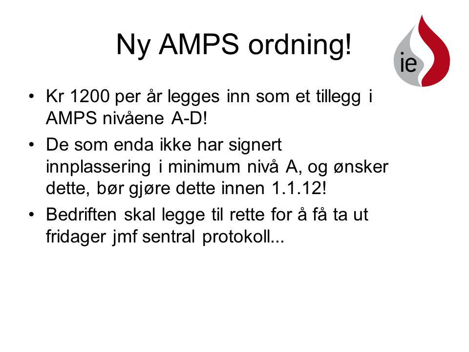 Ny AMPS ordning.•Kr 1200 per år legges inn som et tillegg i AMPS nivåene A-D.
