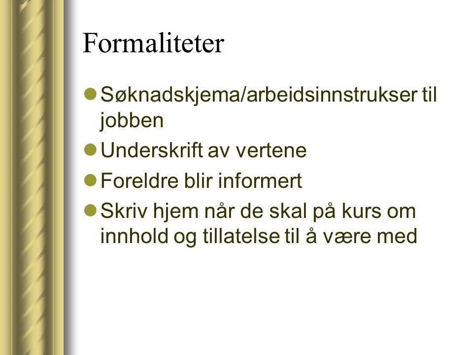 Formaliteter  Søknadskjema/arbeidsinnstrukser til jobben  Underskrift av vertene  Foreldre blir informert  Skriv hjem når de skal på kurs om innho
