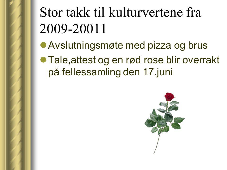 Stor takk til kulturvertene fra 2009-20011  Avslutningsmøte med pizza og brus  Tale,attest og en rød rose blir overrakt på fellessamling den 17.juni