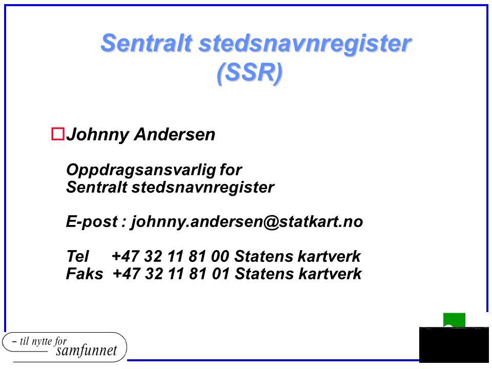 Sentralt stedsnavnregister (SSR) oJohnny Andersen Oppdragsansvarlig for Sentralt stedsnavnregister E-post : johnny.andersen@statkart.no Tel +47 32 11