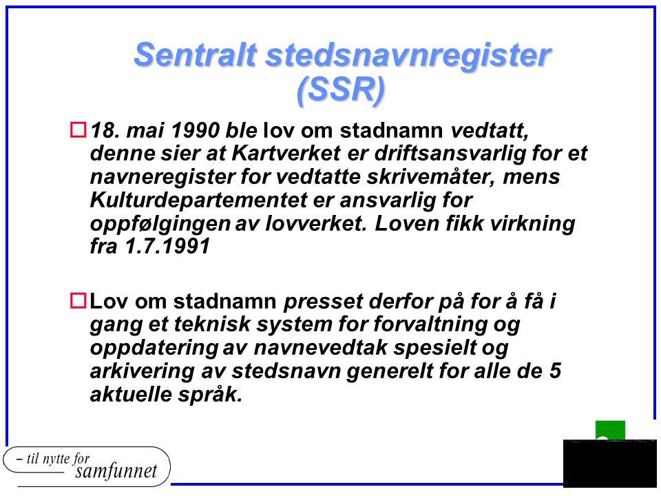 Sentralt stedsnavnregister (SSR) o18. mai 1990 ble lov om stadnamn vedtatt, denne sier at Kartverket er driftsansvarlig for et navneregister for vedta