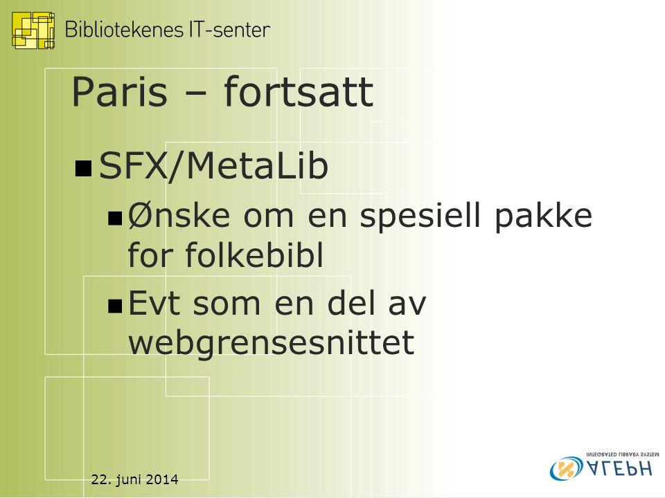 22. juni 2014 Paris – fortsatt  SFX/MetaLib  Ønske om en spesiell pakke for folkebibl  Evt som en del av webgrensesnittet