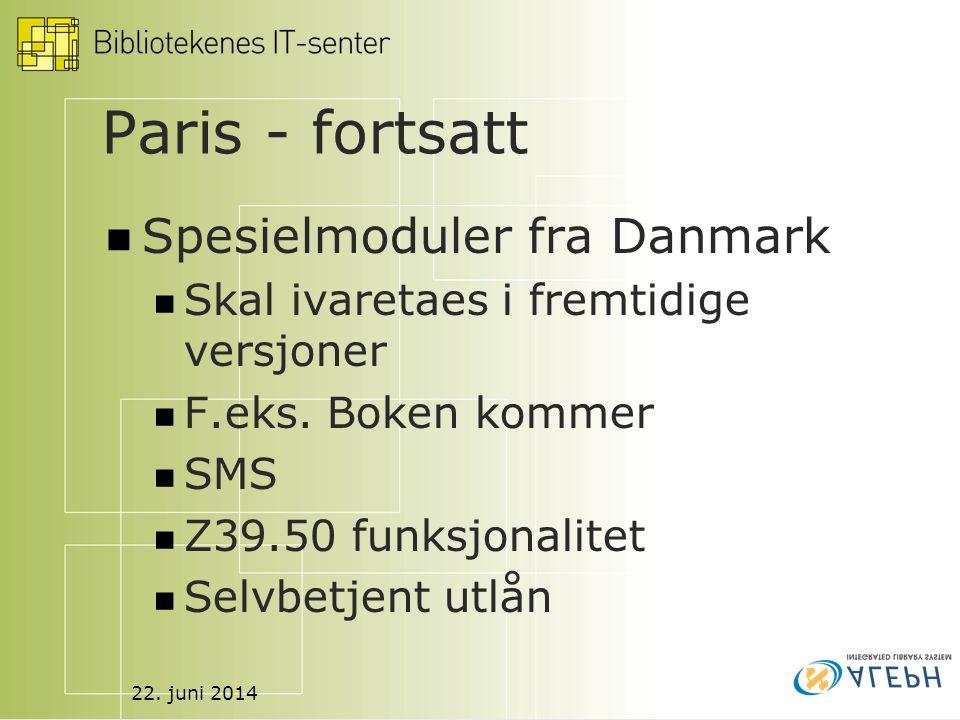 22. juni 2014 Paris - fortsatt  Spesielmoduler fra Danmark  Skal ivaretaes i fremtidige versjoner  F.eks. Boken kommer  SMS  Z39.50 funksjonalite