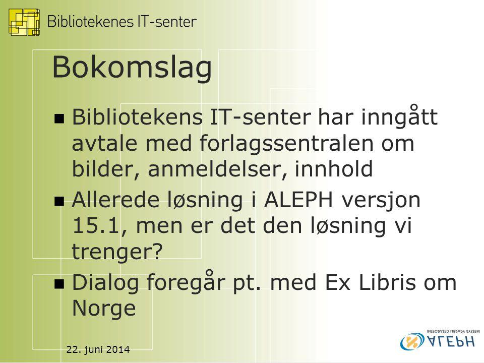 22. juni 2014 Bokomslag  Bibliotekens IT-senter har inngått avtale med forlagssentralen om bilder, anmeldelser, innhold  Allerede løsning i ALEPH ve