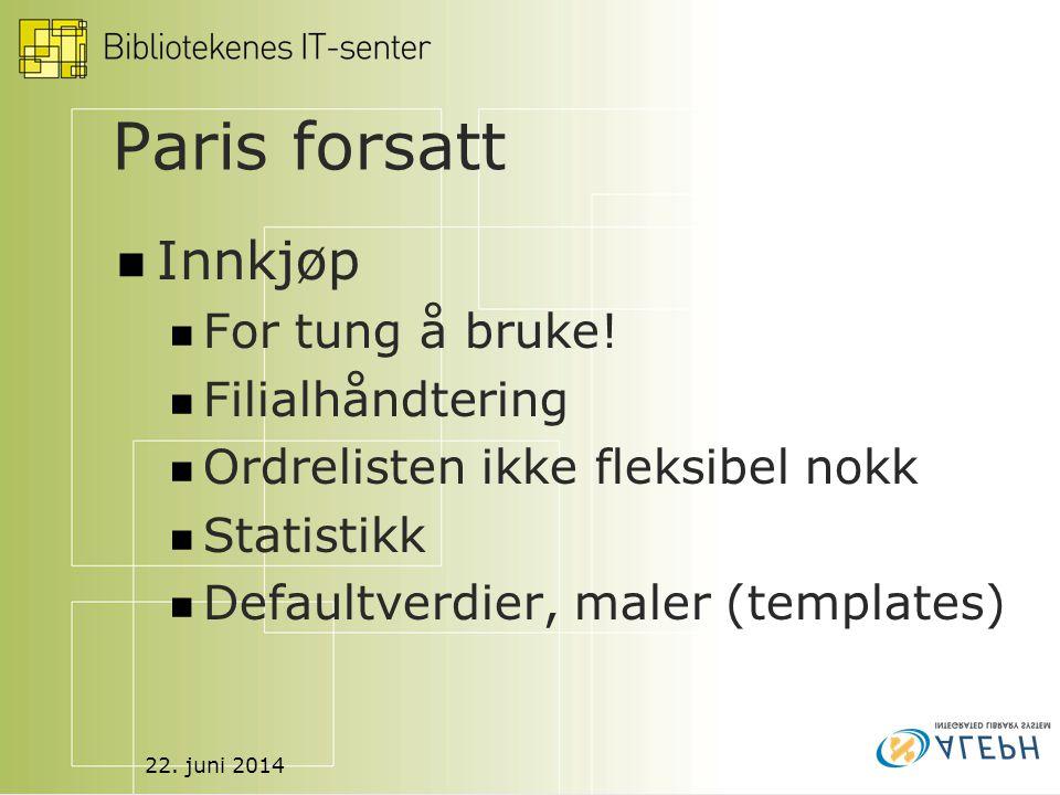 22. juni 2014 Paris forsatt  Innkjøp  For tung å bruke!  Filialhåndtering  Ordrelisten ikke fleksibel nokk  Statistikk  Defaultverdier, maler (t