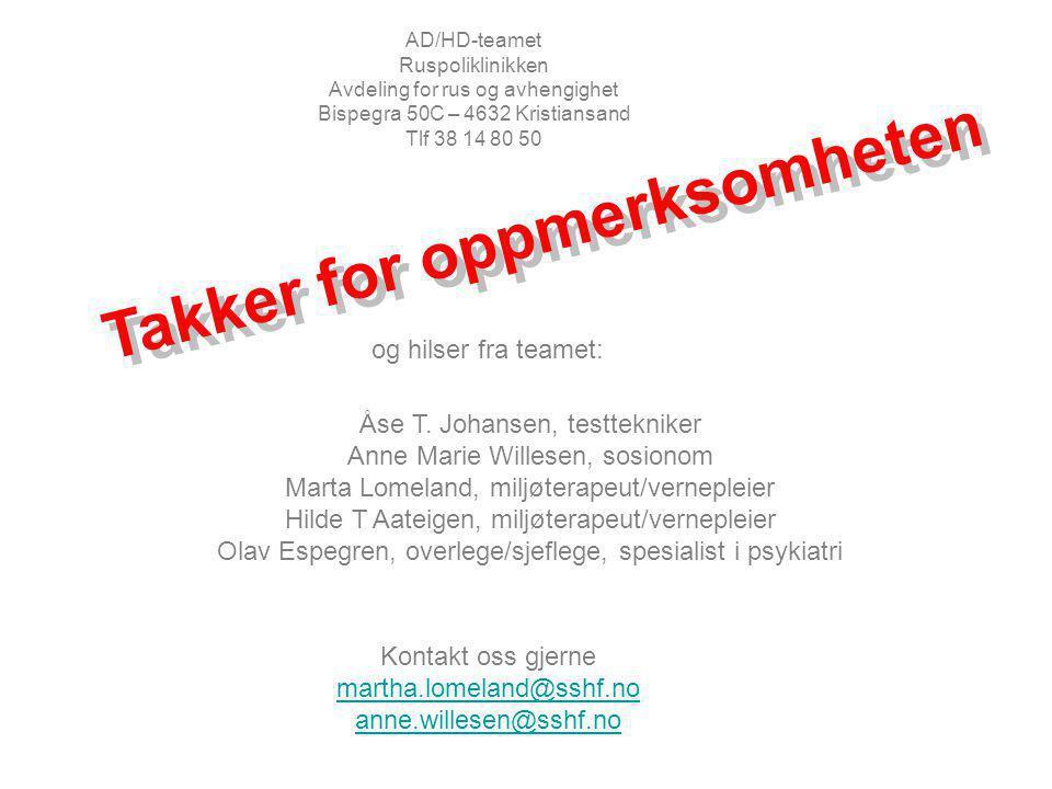 AD/HD-teamet Ruspoliklinikken Avdeling for rus og avhengighet Bispegra 50C – 4632 Kristiansand Tlf 38 14 80 50 Takker for oppmerksomheten og hilser fr