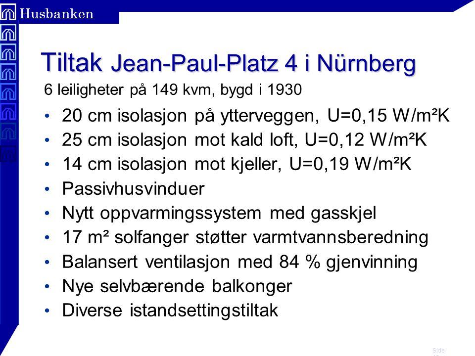 Side 10 Husbanken Tiltak Jean-Paul-Platz 4 i Nürnberg • 20 cm isolasjon på ytterveggen, U=0,15 W/m²K • 25 cm isolasjon mot kald loft, U=0,12 W/m²K • 1