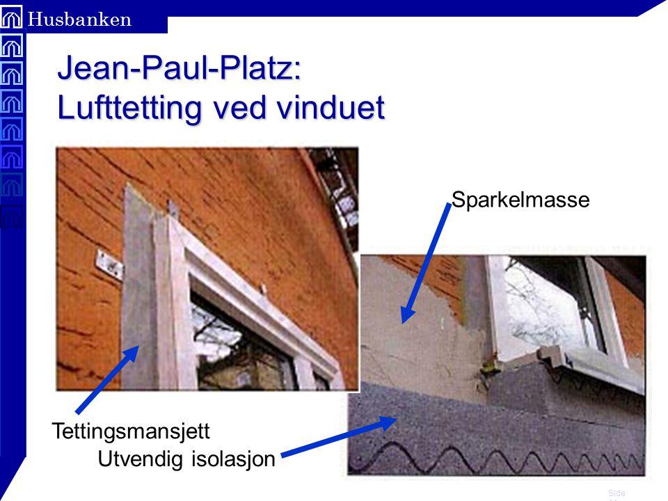 Side 11 Husbanken Jean-Paul-Platz: Lufttetting ved vinduet Tettingsmansjett Sparkelmasse Utvendig isolasjon
