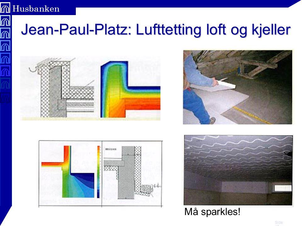 Side 12 Husbanken Jean-Paul-Platz: Lufttetting loft og kjeller Må sparkles!