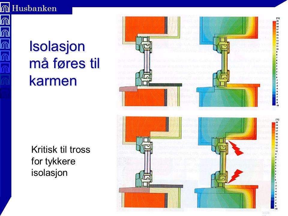 Side 25 Husbanken Isolasjon må føres til karmen Kritisk til tross for tykkere isolasjon
