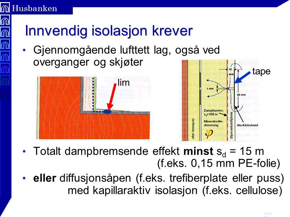 Side 27 Husbanken • Gjennomgående lufttett lag, også ved overganger og skjøter • Totalt dampbremsende effekt minst s d = 15 m (f.eks. 0,15 mm PE-folie