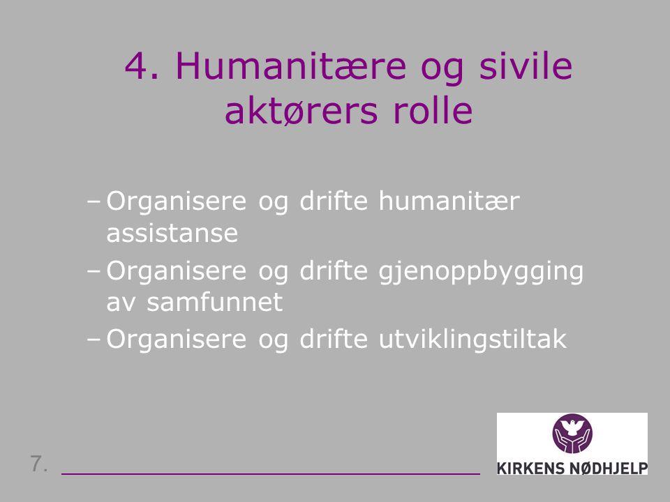 4. Humanitære og sivile aktørers rolle –Organisere og drifte humanitær assistanse –Organisere og drifte gjenoppbygging av samfunnet –Organisere og dri