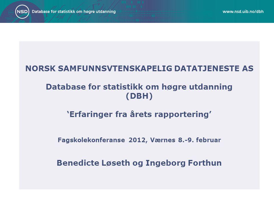 NORSK SAMFUNNSVTENSKAPELIG DATATJENESTE AS Database for statistikk om høgre utdanning (DBH) 'Erfaringer fra årets rapportering' Fagskolekonferanse 2012, Værnes 8.-9.