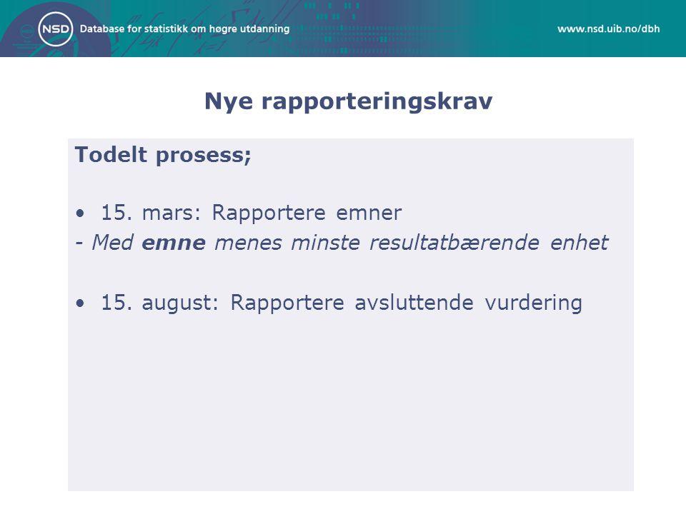 Nye rapporteringskrav Todelt prosess; •15. mars: Rapportere emner - Med emne menes minste resultatbærende enhet •15. august: Rapportere avsluttende vu
