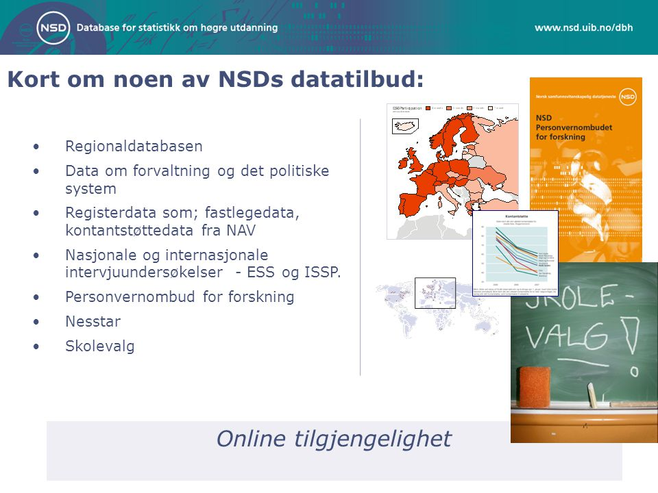 Kort om noen av NSDs datatilbud: •Regionaldatabasen •Data om forvaltning og det politiske system •Registerdata som; fastlegedata, kontantstøttedata fr