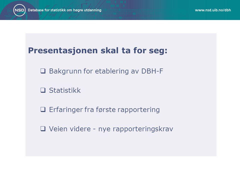 Presentasjonen skal ta for seg:  Bakgrunn for etablering av DBH-F  Statistikk  Erfaringer fra første rapportering  Veien videre - nye rapportering