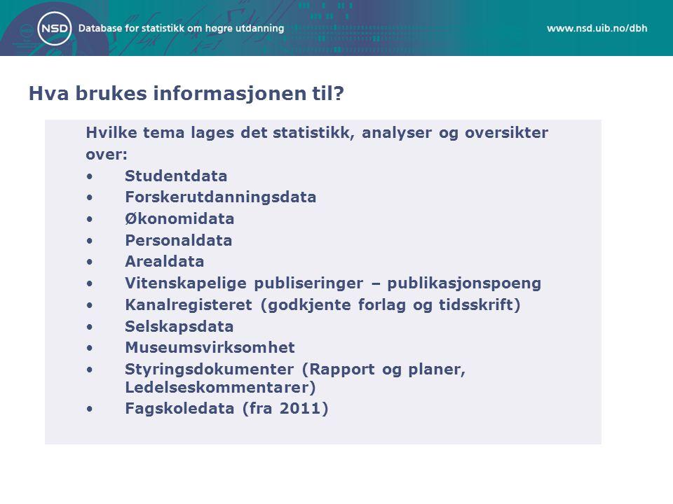 Hva brukes informasjonen til? Hvilke tema lages det statistikk, analyser og oversikter over: •Studentdata •Forskerutdanningsdata •Økonomidata •Persona