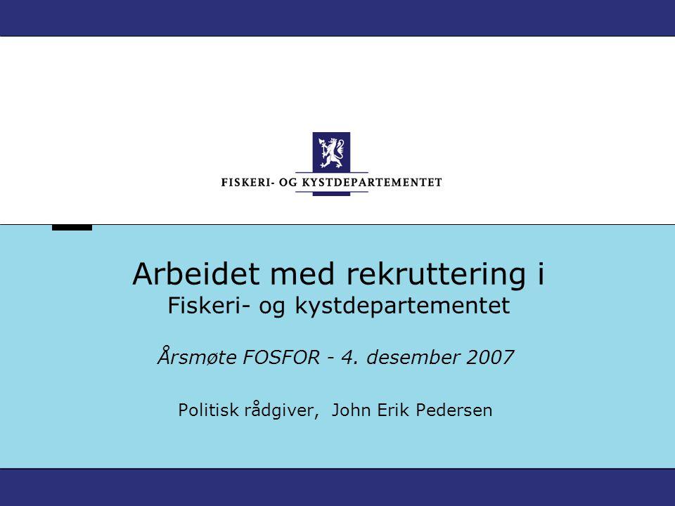 Arbeidet med rekruttering i Fiskeri- og kystdepartementet Årsmøte FOSFOR - 4.