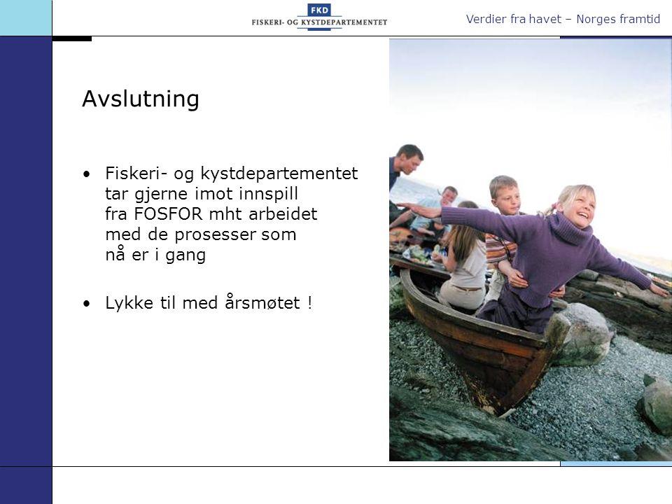 Verdier fra havet – Norges framtid Avslutning •Fiskeri- og kystdepartementet tar gjerne imot innspill fra FOSFOR mht arbeidet med de prosesser som nå er i gang •Lykke til med årsmøtet !