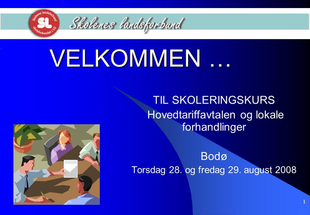 1 VELKOMMEN … TIL SKOLERINGSKURS Hovedtariffavtalen og lokale forhandlinger Bodø Torsdag 28. og fredag 29. august 2008