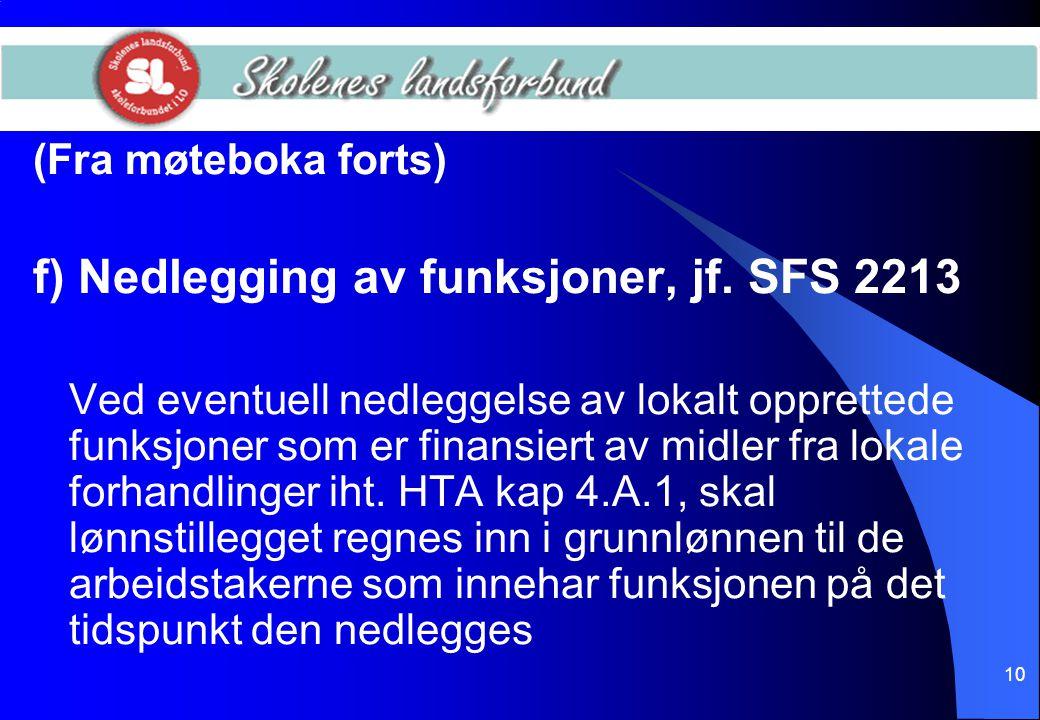 10 (Fra møteboka forts) f) Nedlegging av funksjoner, jf. SFS 2213 Ved eventuell nedleggelse av lokalt opprettede funksjoner som er finansiert av midle