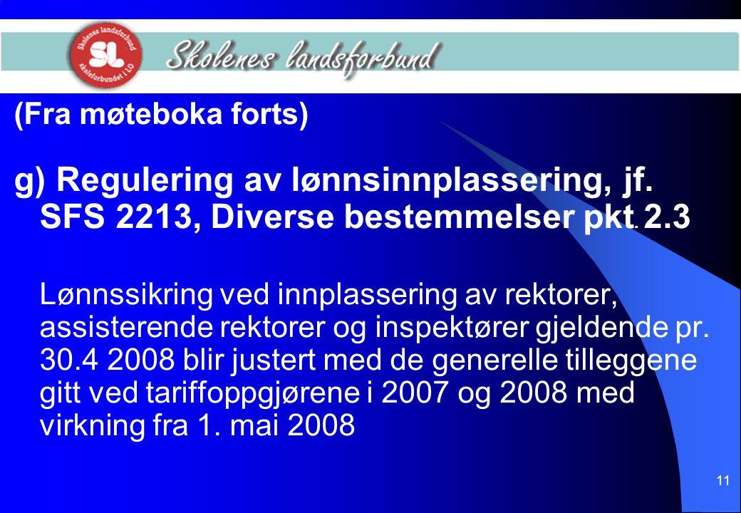 11 (Fra møteboka forts) g) Regulering av lønnsinnplassering, jf. SFS 2213, Diverse bestemmelser pkt. 2.3 Lønnssikring ved innplassering av rektorer, a