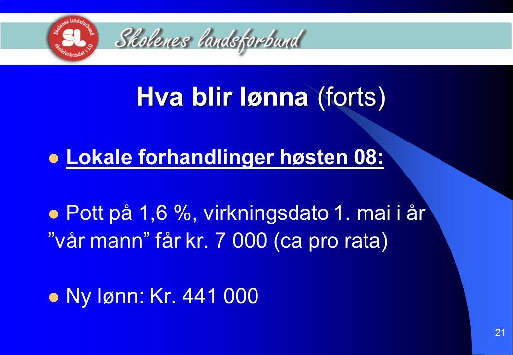 """21 Hva blir lønna (forts)  Lokale forhandlinger høsten 08:  Pott på 1,6 %, virkningsdato 1. mai i år """"vår mann"""" får kr. 7 000 (ca pro rata)  Ny løn"""