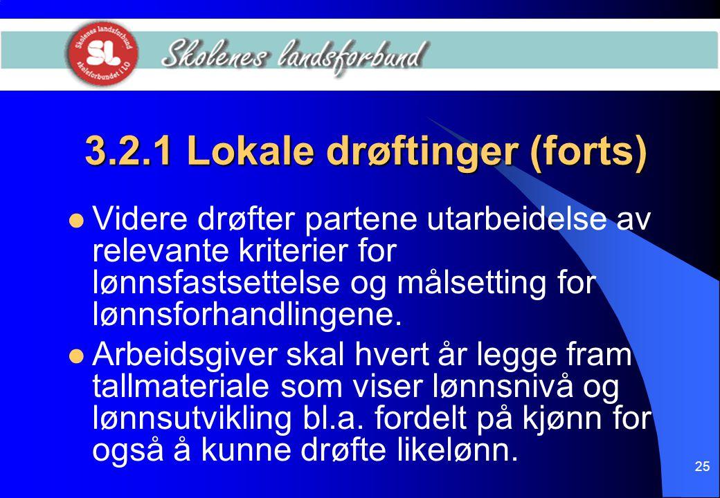 25 3.2.1 Lokale drøftinger (forts)  Videre drøfter partene utarbeidelse av relevante kriterier for lønnsfastsettelse og målsetting for lønnsforhandli
