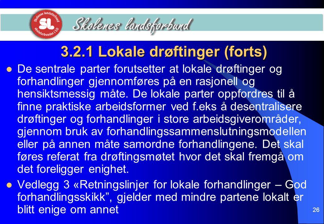 26 3.2.1 Lokale drøftinger (forts)  De sentrale parter forutsetter at lokale drøftinger og forhandlinger gjennomføres på en rasjonell og hensiktsmess