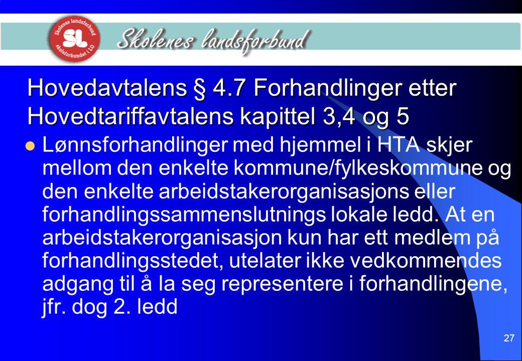 27 Hovedavtalens § 4.7 Forhandlinger etter Hovedtariffavtalens kapittel 3,4 og 5  Lønnsforhandlinger med hjemmel i HTA skjer mellom den enkelte kommu