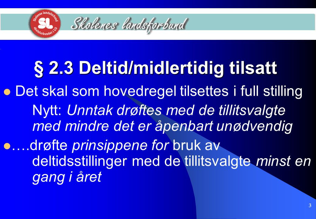 3 § 2.3 Deltid/midlertidig tilsatt  Det skal som hovedregel tilsettes i full stilling Nytt: Unntak drøftes med de tillitsvalgte med mindre det er åpe