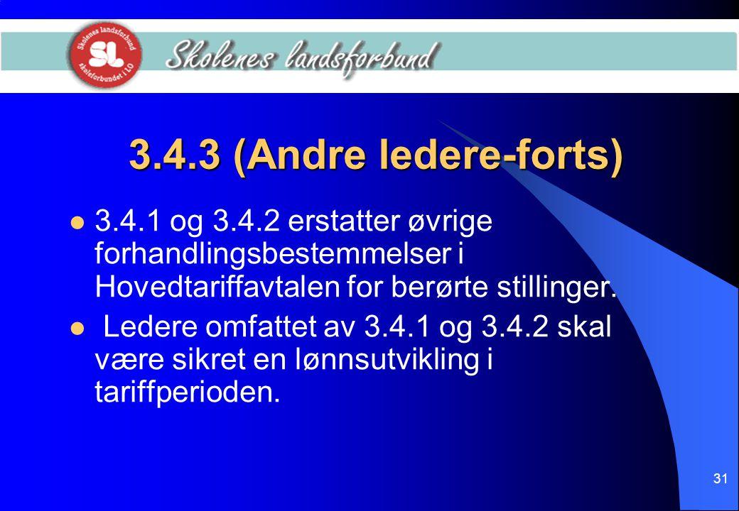 31 3.4.3 (Andre ledere-forts)  3.4.1 og 3.4.2 erstatter øvrige forhandlingsbestemmelser i Hovedtariffavtalen for berørte stillinger.  Ledere omfatte