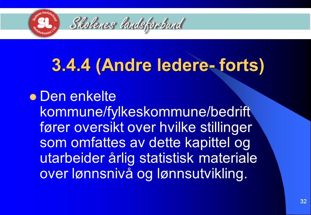 32 3.4.4 (Andre ledere- forts)  Den enkelte kommune/fylkeskommune/bedrift fører oversikt over hvilke stillinger som omfattes av dette kapittel og uta