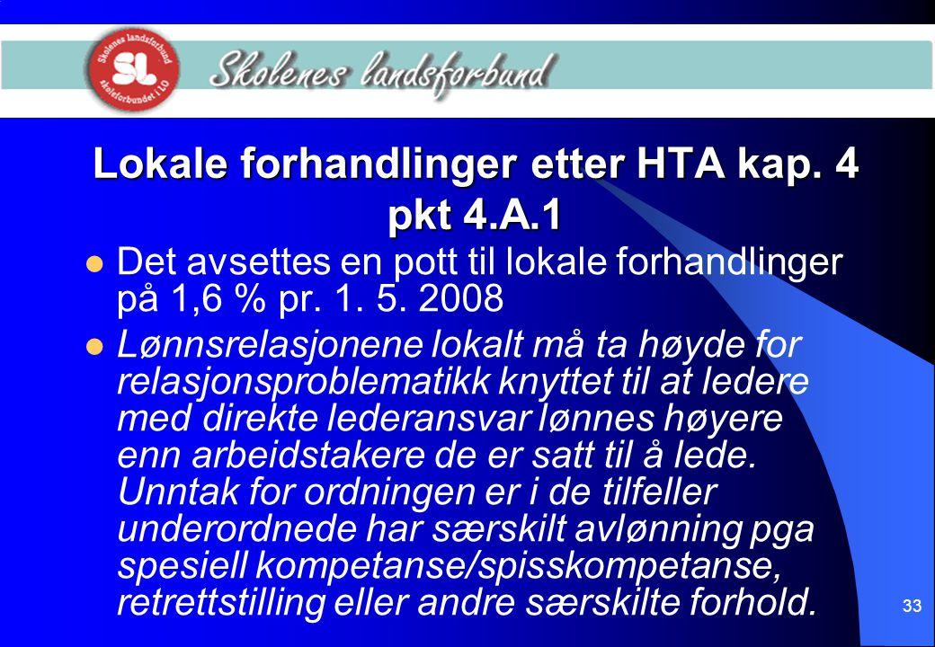 33 Lokale forhandlinger etter HTA kap. 4 pkt 4.A.1  Det avsettes en pott til lokale forhandlinger på 1,6 % pr. 1. 5. 2008  Lønnsrelasjonene lokalt m