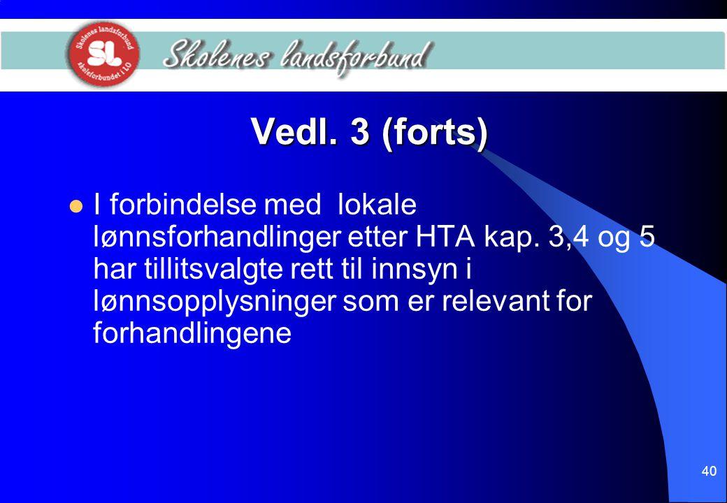 40 Vedl. 3 (forts)  I forbindelse med lokale lønnsforhandlinger etter HTA kap. 3,4 og 5 har tillitsvalgte rett til innsyn i lønnsopplysninger som er