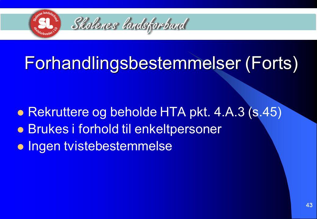 43 Forhandlingsbestemmelser (Forts)  Rekruttere og beholde HTA pkt. 4.A.3 (s.45)  Brukes i forhold til enkeltpersoner  Ingen tvistebestemmelse