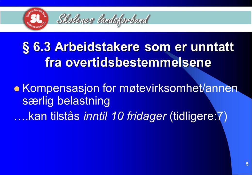 5 § 6.3 Arbeidstakere som er unntatt fra overtidsbestemmelsene  Kompensasjon for møtevirksomhet/annen særlig belastning ….kan tilstås inntil 10 frida