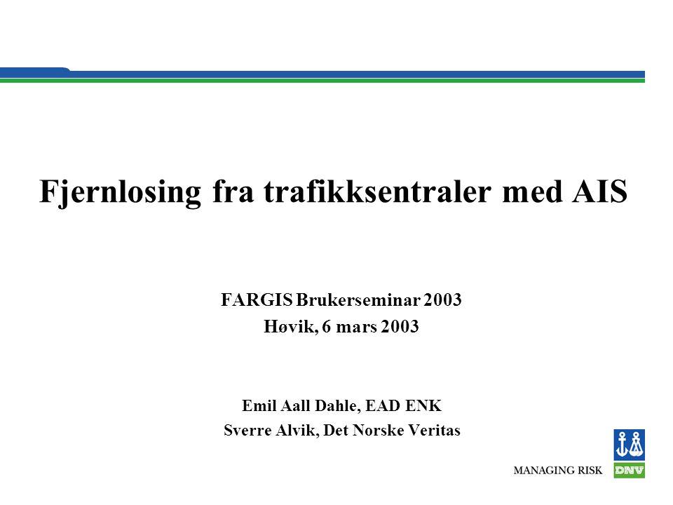 FARGIS Brukerseminar 2003 Høvik, 6 mars 2003 Emil Aall Dahle, EAD ENK Sverre Alvik, Det Norske Veritas Fjernlosing fra trafikksentraler med AIS