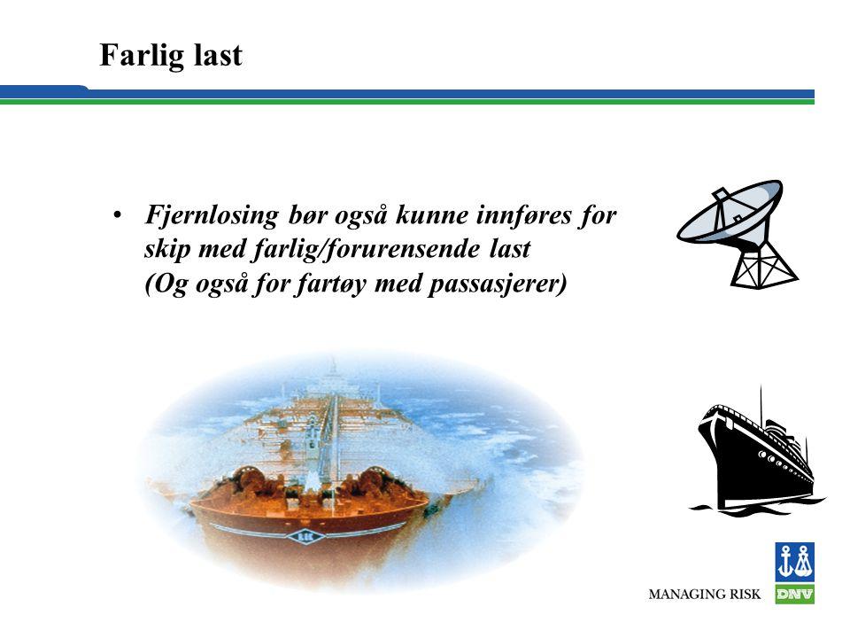 Farlig last •Fjernlosing bør også kunne innføres for skip med farlig/forurensende last (Og også for fartøy med passasjerer)