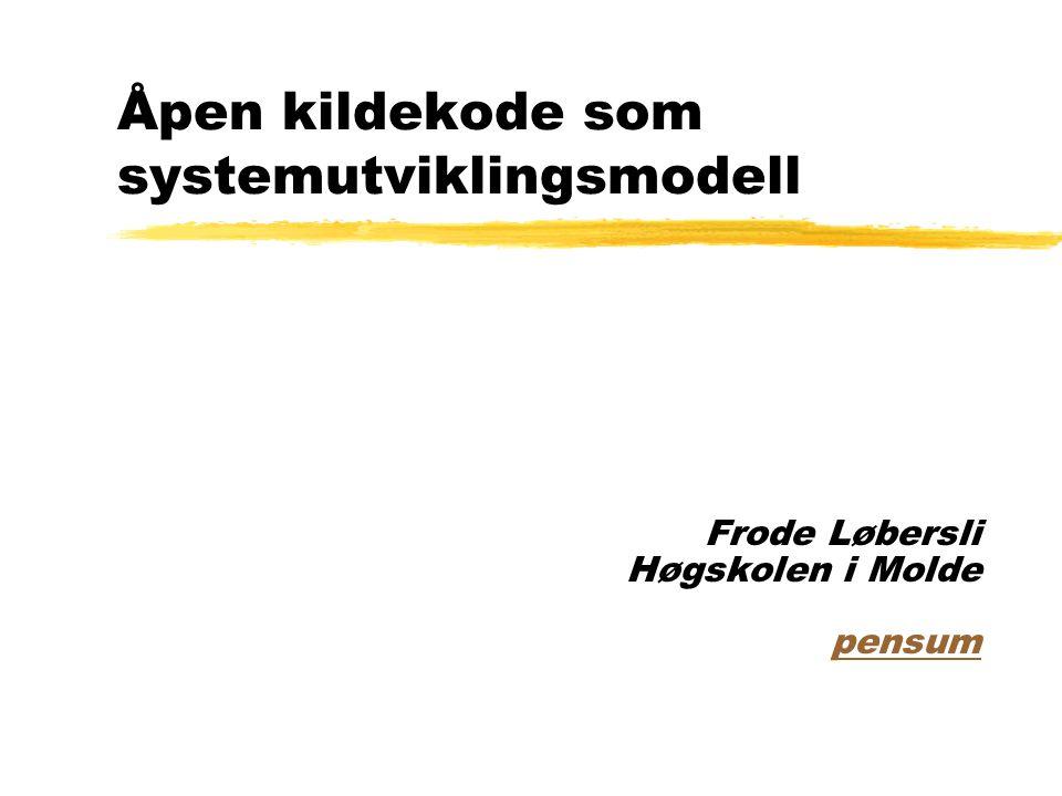 Åpen kildekode som systemutviklingsmodell Frode Løbersli Høgskolen i Molde pensum