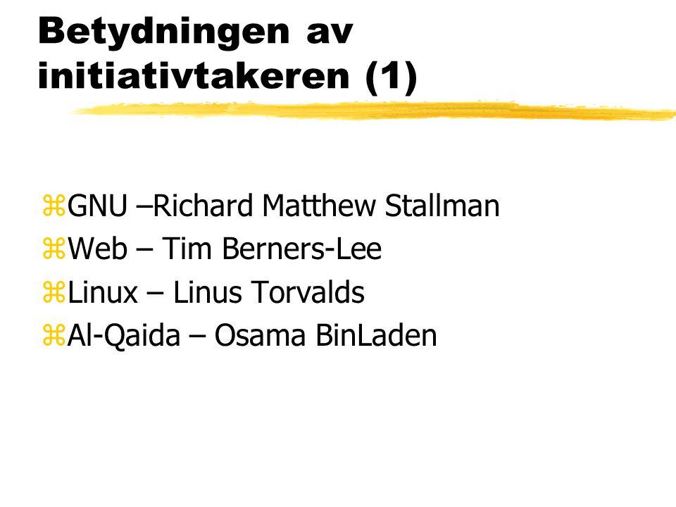 Betydningen av initiativtakeren (1) zGNU –Richard Matthew Stallman zWeb – Tim Berners-Lee zLinux – Linus Torvalds zAl-Qaida – Osama BinLaden