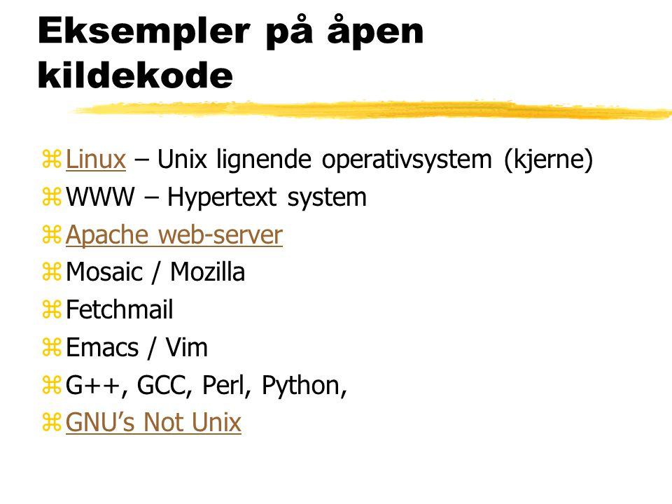 Eksempler på åpen kildekode zLinux – Unix lignende operativsystem (kjerne)Linux zWWW – Hypertext system zApache web-serverApache web-server zMosaic /