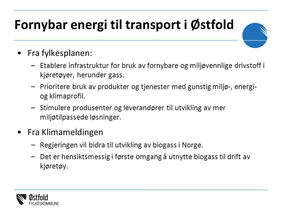 Fornybar energi til transport i Østfold •Fra fylkesplanen: –Etablere infrastruktur for bruk av fornybare og miljøvennlige drivstoff i kjøretøyer, heru